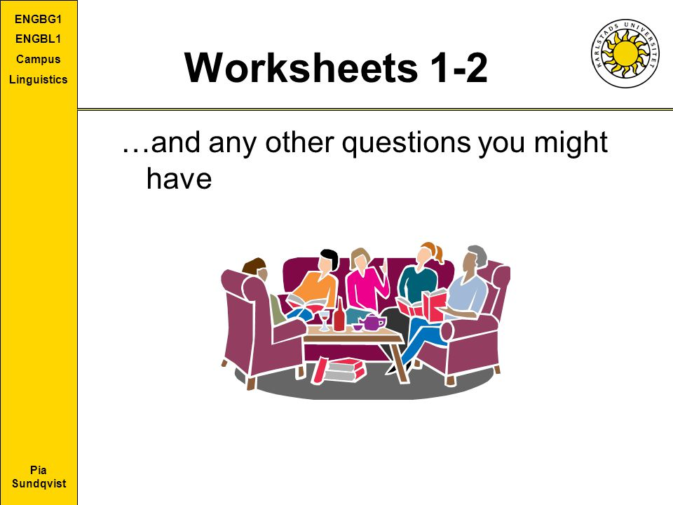 Pia Sundqvist ENGBG1 ENGBL1 Campus Linguistics Worksheets 1-2 …and any other questions you might have