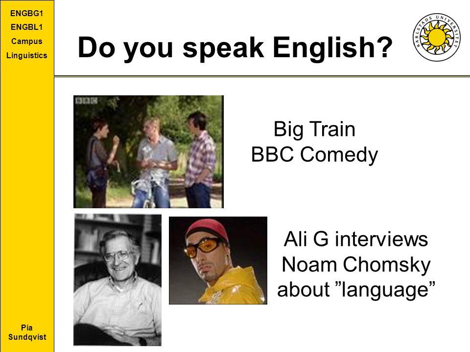 "Pia Sundqvist ENGBG1 ENGBL1 Campus Linguistics Do you speak English? Big Train BBC Comedy Ali G interviews Noam Chomsky about ""language"""