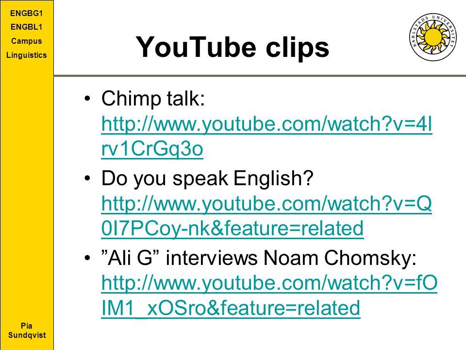 Pia Sundqvist ENGBG1 ENGBL1 Campus Linguistics YouTube clips Chimp talk: http://www.youtube.com/watch?v=4l rv1CrGq3o http://www.youtube.com/watch?v=4l