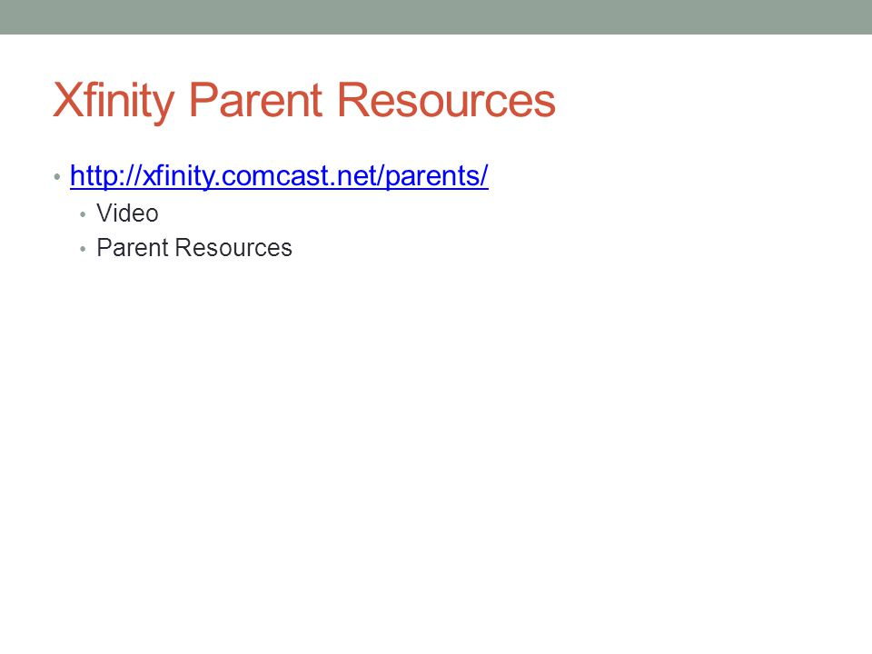Xfinity Parent Resources http://xfinity.comcast.net/parents/ Video Parent Resources
