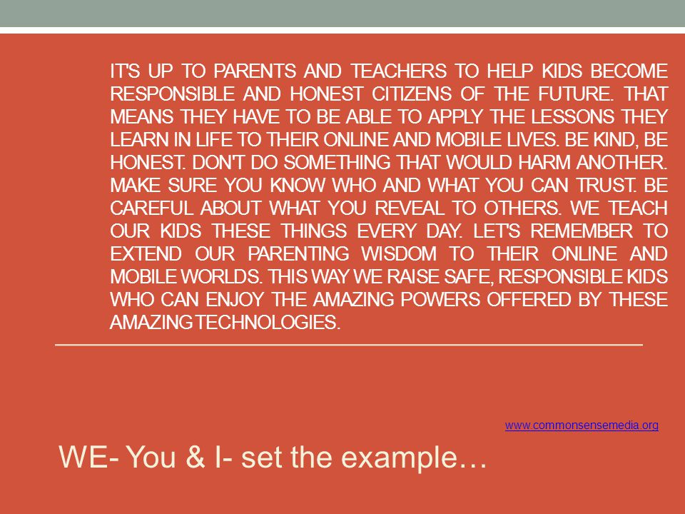 IT S UP TO PARENTS AND TEACHERS TO HELP KIDS BECOME RESPONSIBLE AND HONEST CITIZENS OF THE FUTURE.