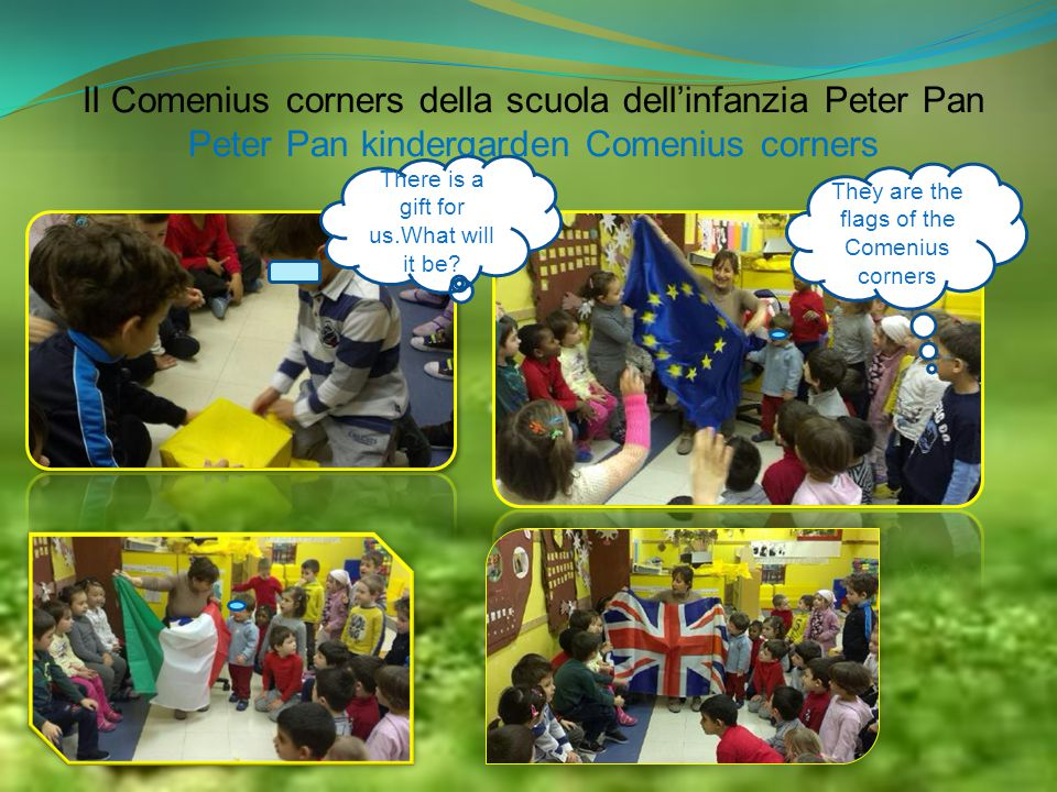 Il Comenius corners della scuola dell'infanzia Peter Pan Peter Pan kindergarden Comenius corners There is a gift for us.What will it be.