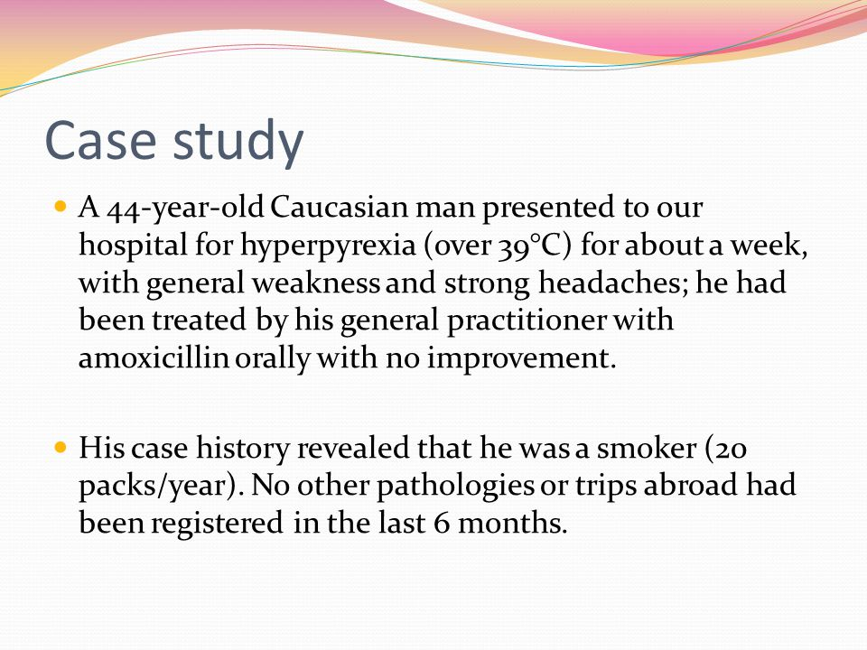 Case study A 44-year-old Caucasian man presented to our hospital for hyperpyrexia (over 39°C) for about a week, with general weakness and strong heada