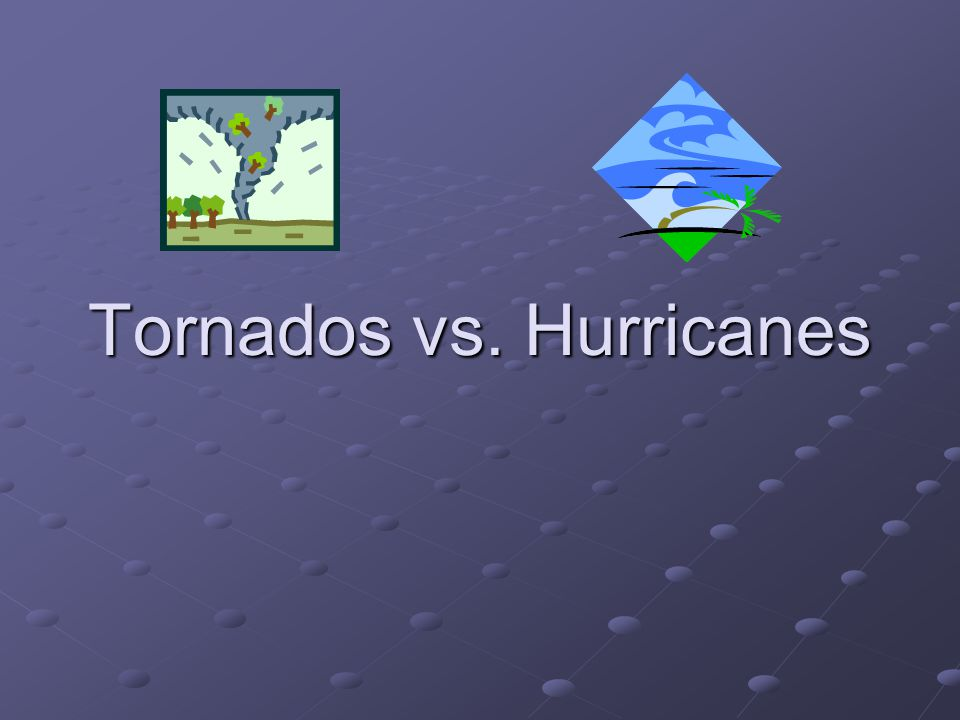 Tornados vs. Hurricanes