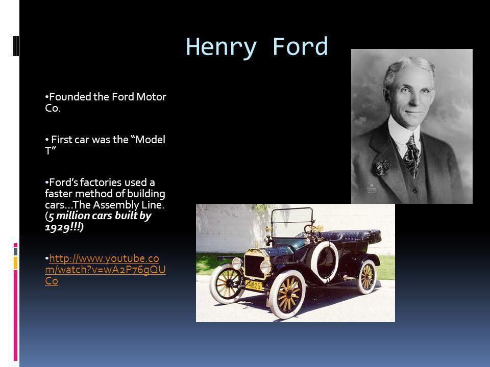 "Henry Ford Founded the Ford Motor Co. First car was the ""Model T"" Ford's factories used a faster method of building cars…The Assembly Line. (5 million"