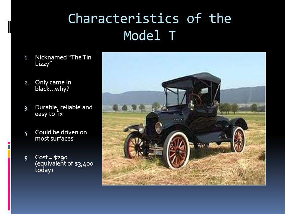 Characteristics of the Model T 1. Nicknamed The Tin Lizzy 2.