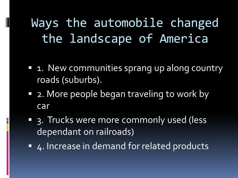 Ways the automobile changed the landscape of America  1.
