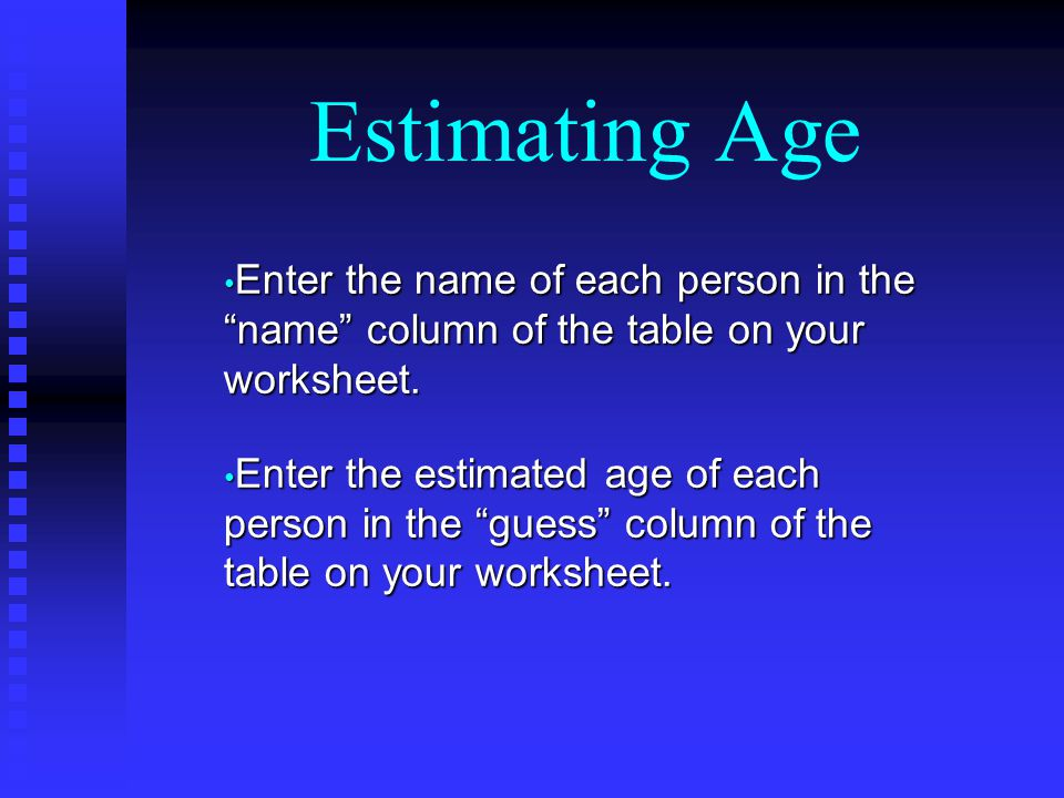 Estimating Age Enter the name of each person in the name column of the table on your worksheet.