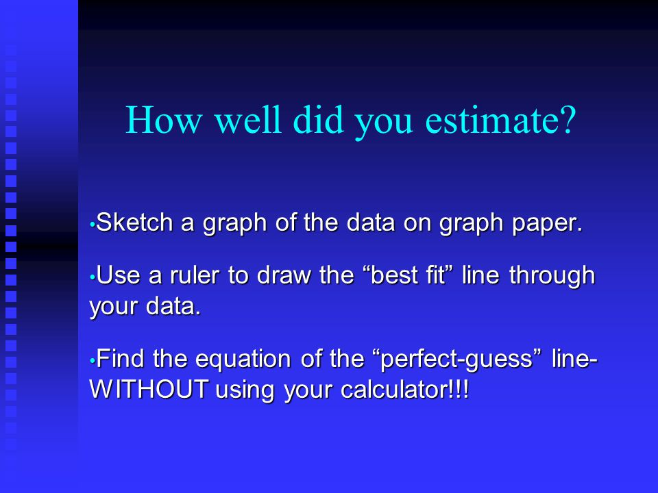 How well did you estimate.Sketch a graph of the data on graph paper.