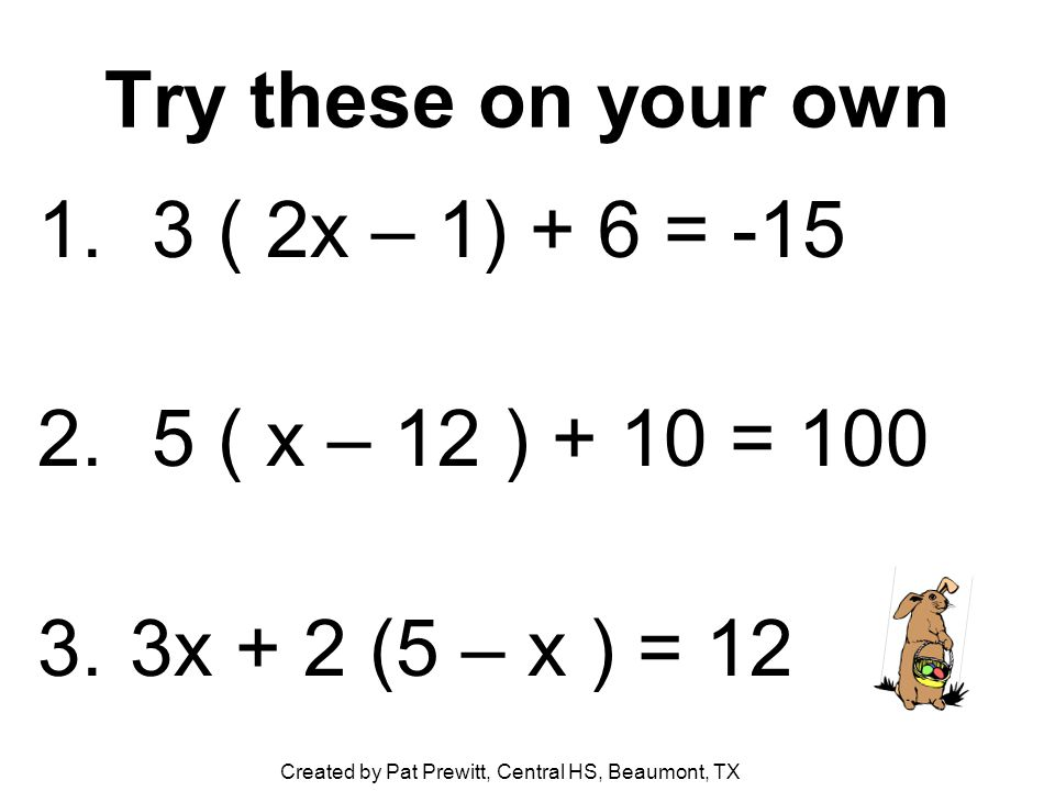 Try these on your own 1. 3 ( 2x – 1) + 6 = -15 2.