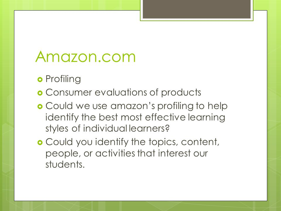 Amazon.com  Profiling  Consumer evaluations of products  Could we use amazon's profiling to help identify the best most effective learning styles o
