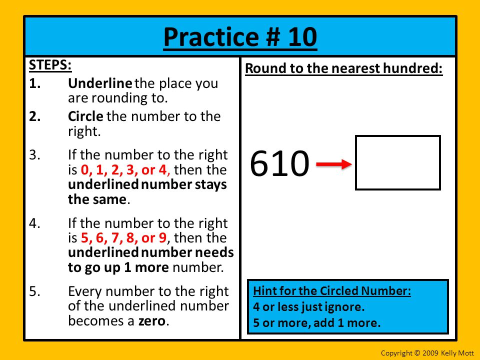 Practice # 10 STEPS: 1.Underline the place you are rounding to.