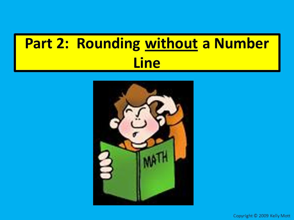 Practice # 10: STEPS: 1.Underline the place you are rounding to.