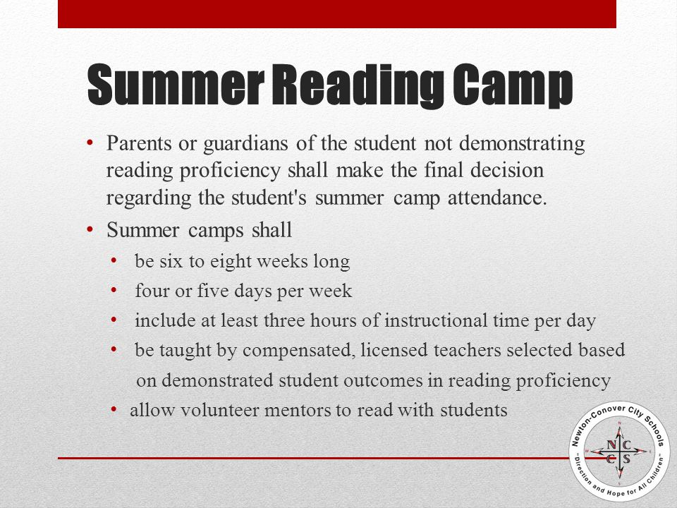 Summer Reading Camp Parents or guardians of the student not demonstrating reading proficiency shall make the final decision regarding the student s summer camp attendance.