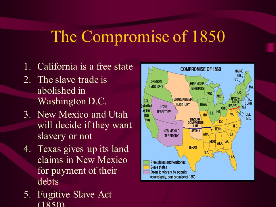 The Compromise of California is a free state 2.The slave trade is abolished in Washington D.C.