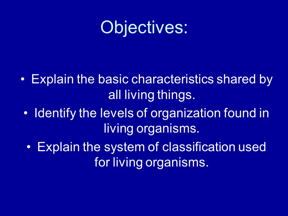 Objectives: Explain the basic characteristics shared by all living things.