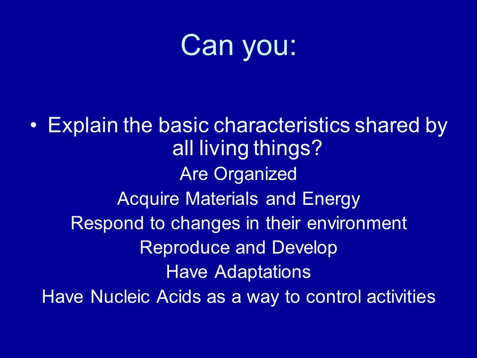 Can you: Explain the basic characteristics shared by all living things.