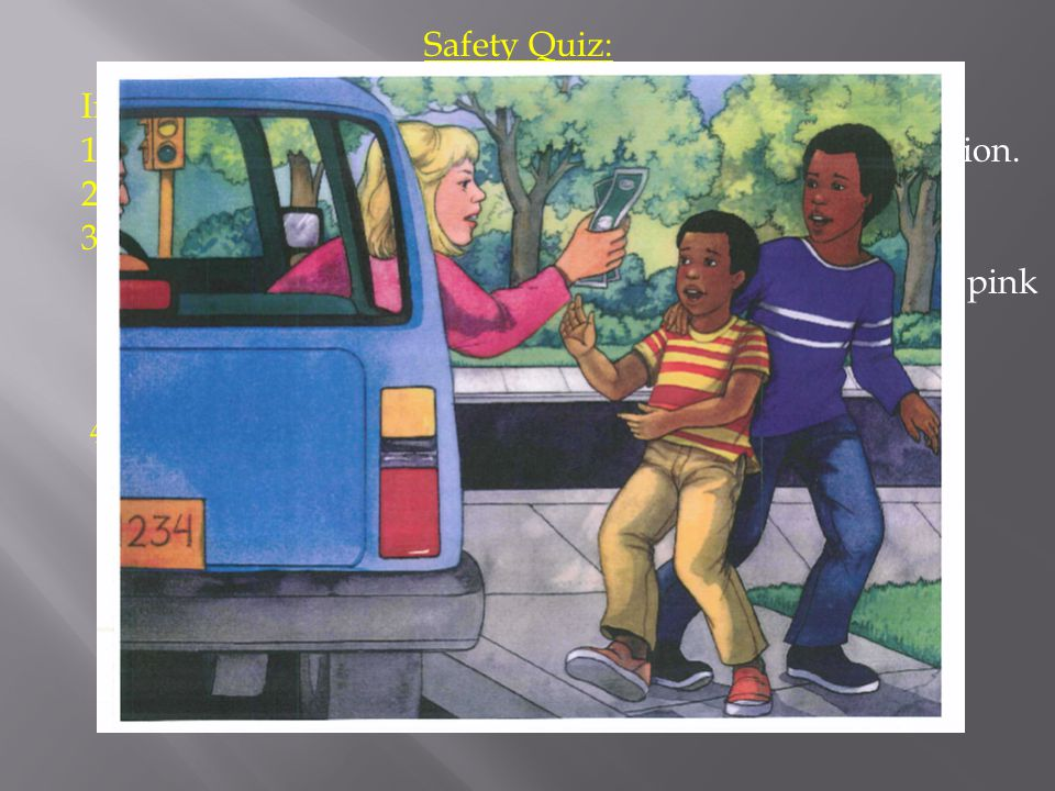 Safety Quiz: In scenario #3 with the boys and the car… 1.