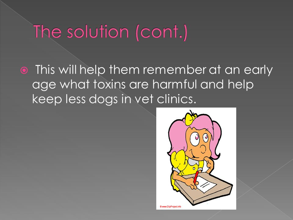  This will help them remember at an early age what toxins are harmful and help keep less dogs in vet clinics.