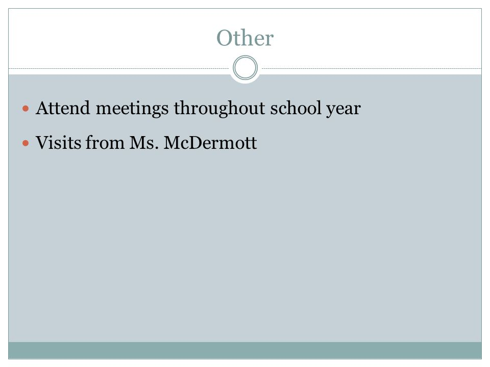 Other Attend meetings throughout school year Visits from Ms. McDermott