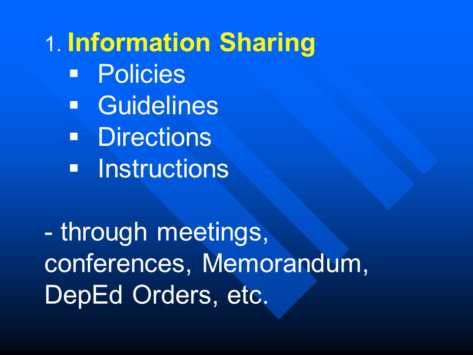 1. Information Sharing  Policies  Guidelines  Directions  Instructions - through meetings, conferences, Memorandum, DepEd Orders, etc. Modes of Pr