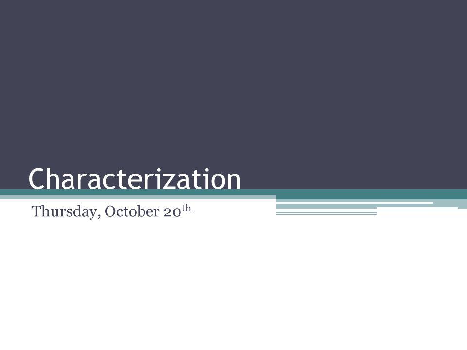 Characterization Thursday, October 20 th