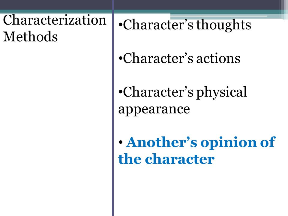 Characterization Methods Character's thoughts Character's actions Character's physical appearance Another's opinion of the character