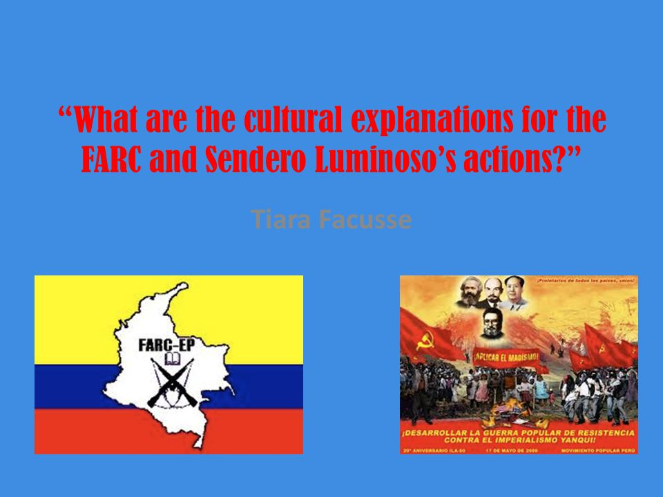 What are the cultural explanations for the FARC and Sendero Luminoso's actions Tiara Facusse