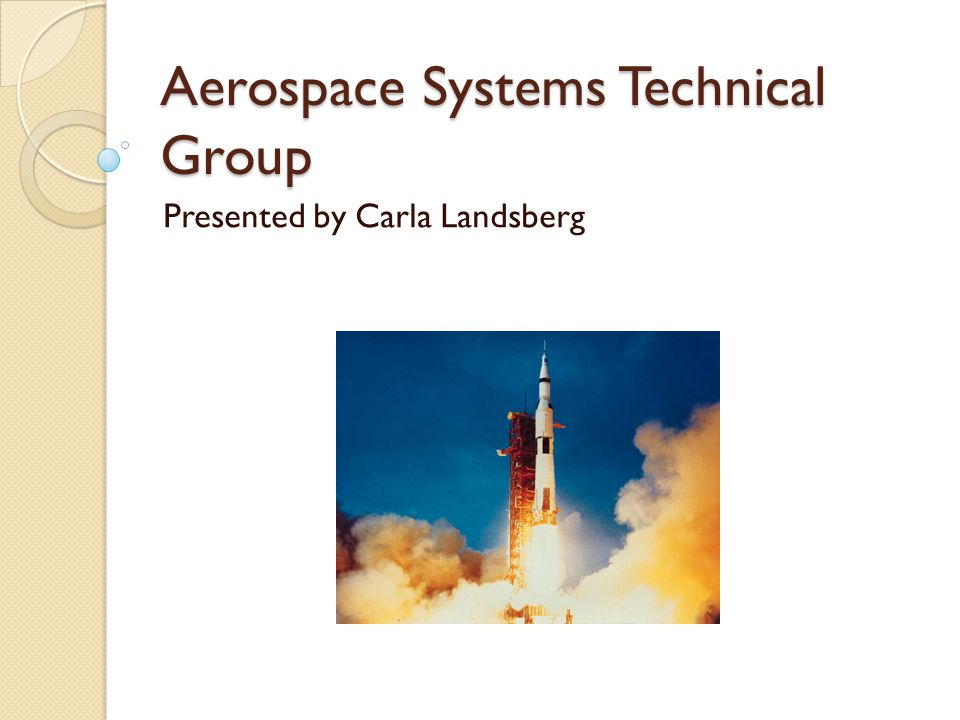 Aerospace Systems Technical Group Presented by Carla Landsberg