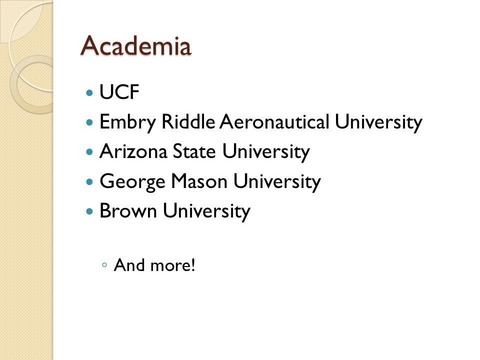 Academia UCF Embry Riddle Aeronautical University Arizona State University George Mason University Brown University ◦ And more!