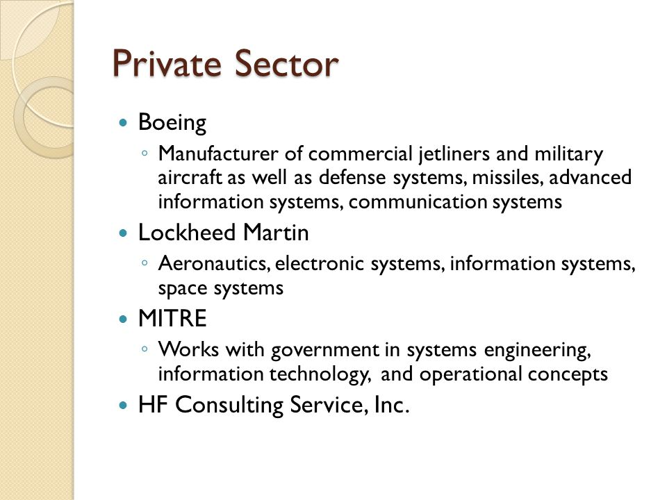 Private Sector Boeing ◦ Manufacturer of commercial jetliners and military aircraft as well as defense systems, missiles, advanced information systems,