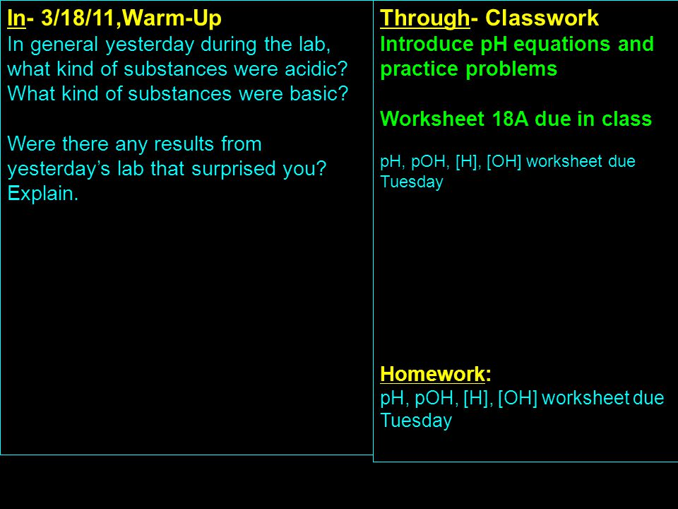In- 3/18/11,Warm-Up In general yesterday during the lab, what kind of substances were acidic.
