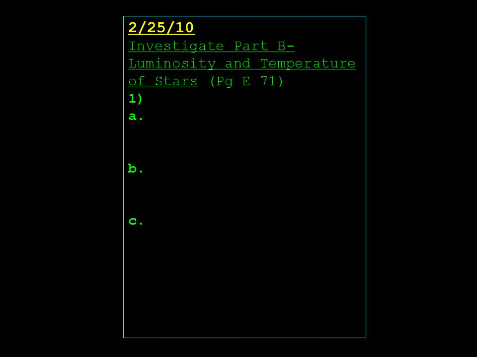 2/25/10 Investigate Part B- Luminosity and Temperature of Stars (Pg E 71) 1) a. b. c.