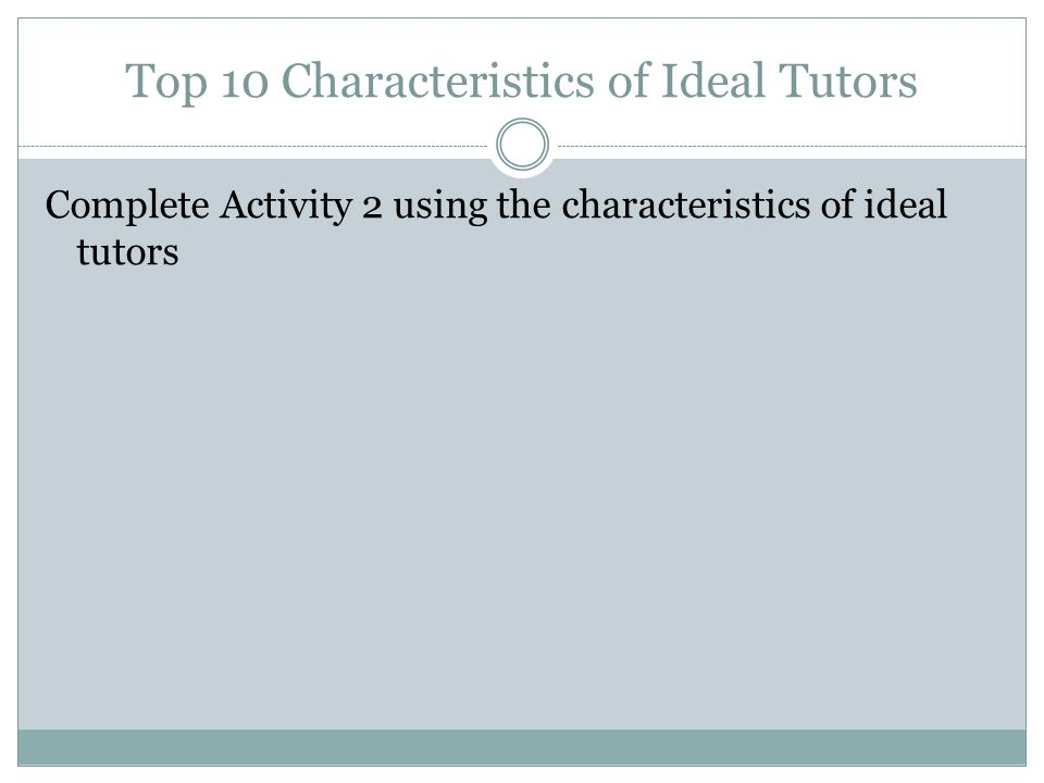 Top 10 Characteristics of Ideal Tutors Complete Activity 2 using the characteristics of ideal tutors