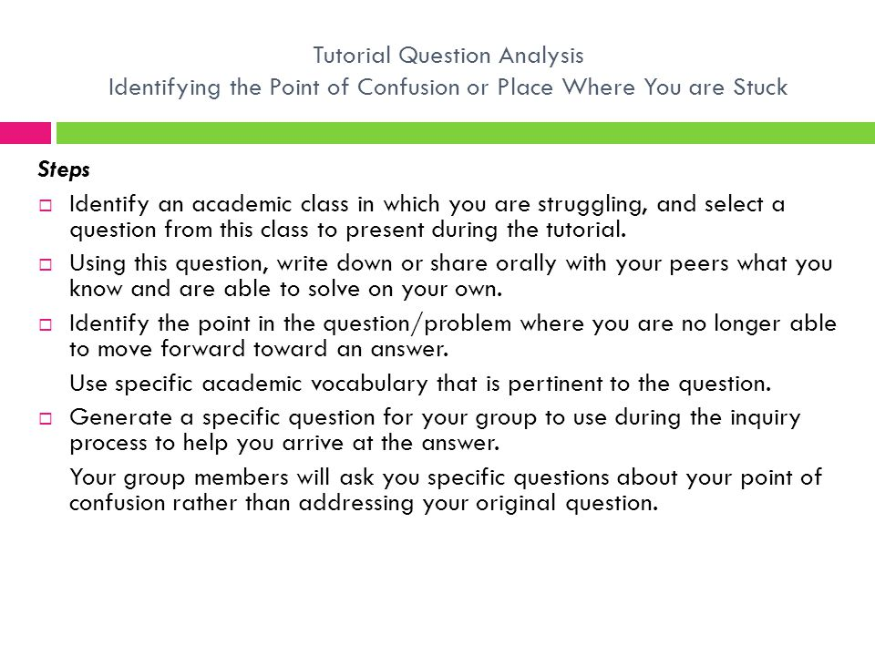 Tutorial Question Analysis Identifying the Point of Confusion or Place Where You are Stuck Steps  Identify an academic class in which you are struggl