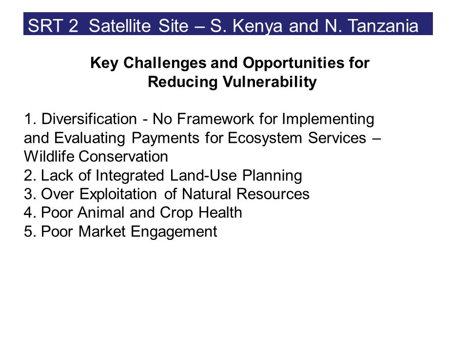 Key Challenges and Opportunities for Reducing Vulnerability 1.Diversification - No Framework for Implementing and Evaluating Payments for Ecosystem Services – Wildlife Conservation 2.