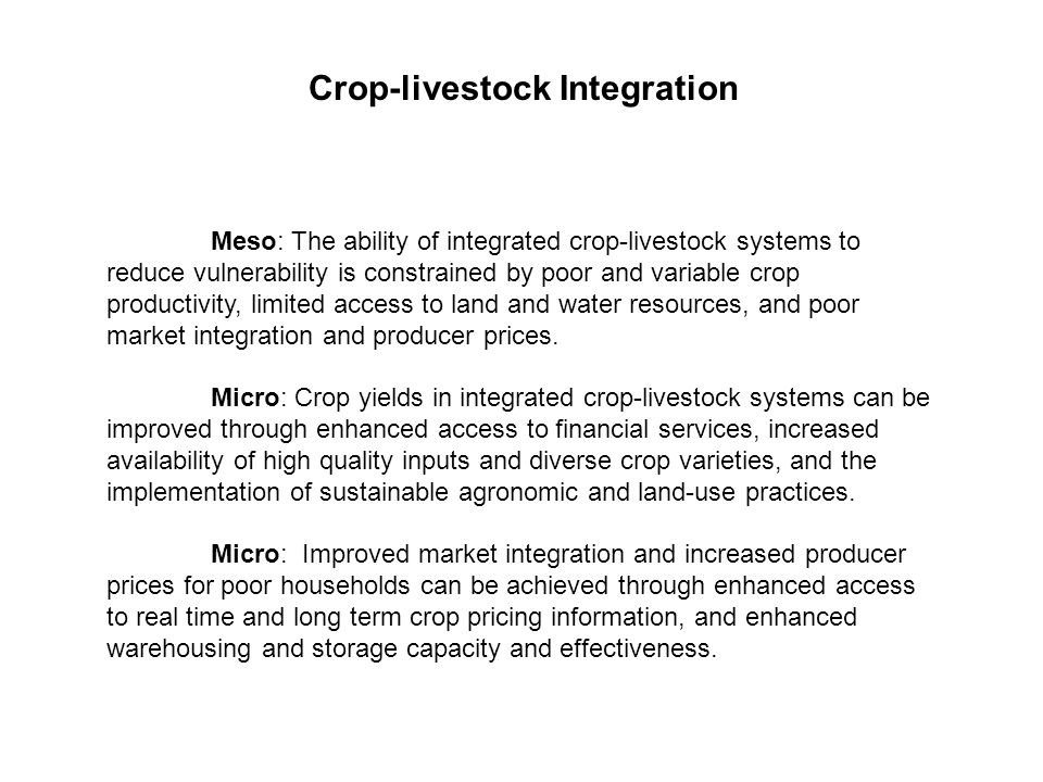 Meso: The ability of integrated crop-livestock systems to reduce vulnerability is constrained by poor and variable crop productivity, limited access to land and water resources, and poor market integration and producer prices.