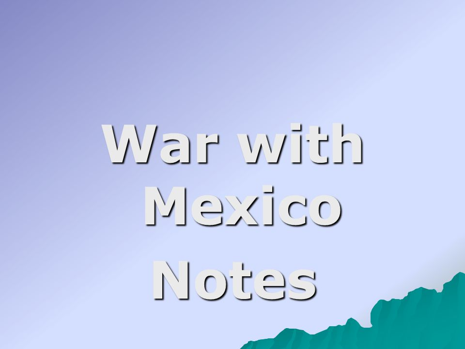 War with Mexico Notes