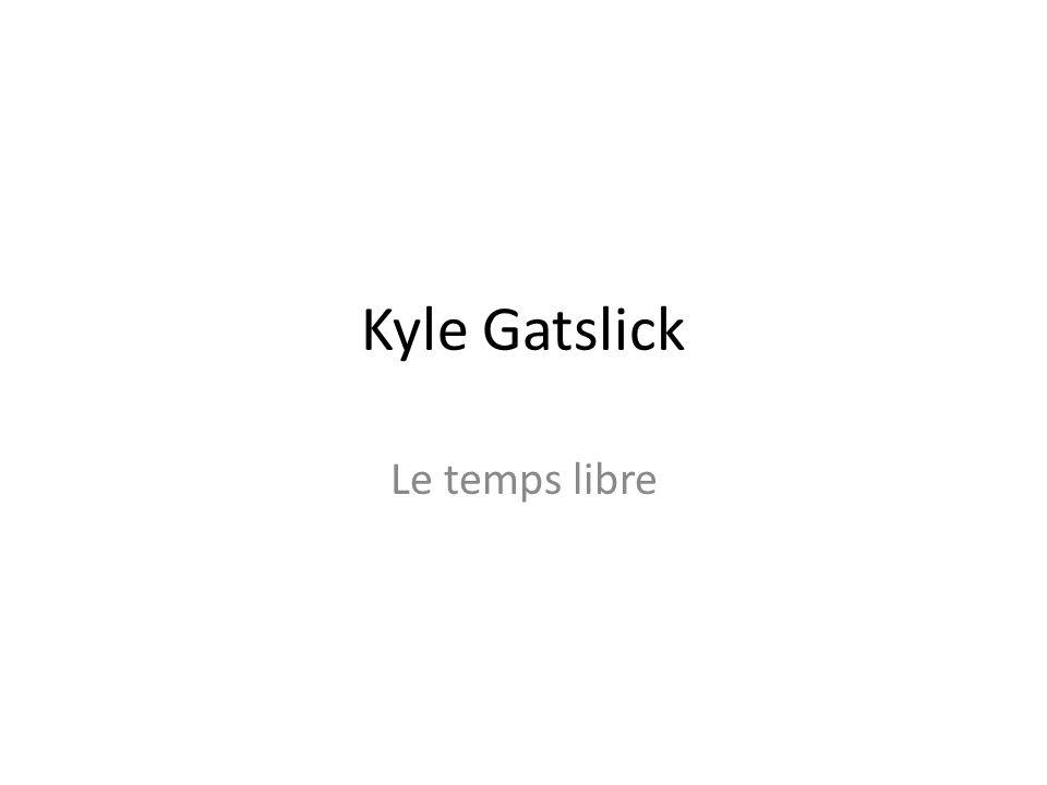 Kyle Gatslick Le temps libre