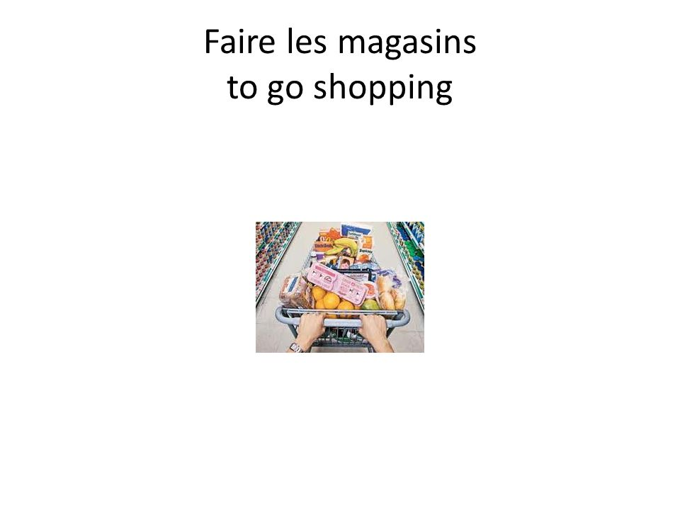 Faire les magasins to go shopping