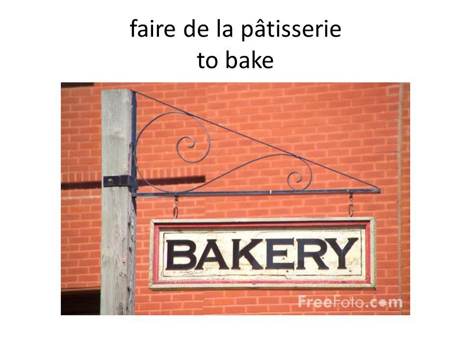 faire de la pâtisserie to bake