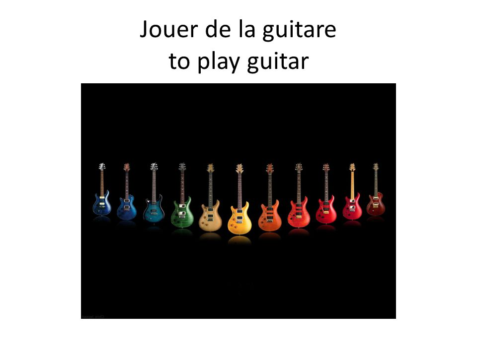 Jouer de la guitare to play guitar