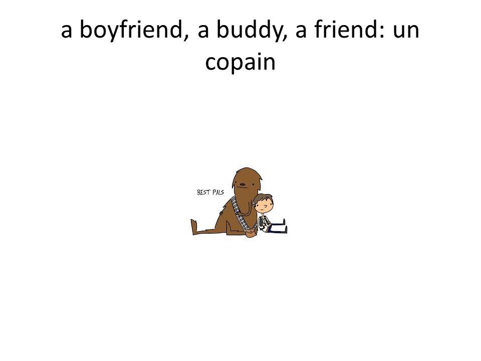 a boyfriend, a buddy, a friend: un copain