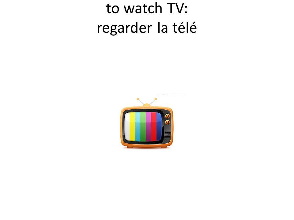 to watch TV: regarder la télé