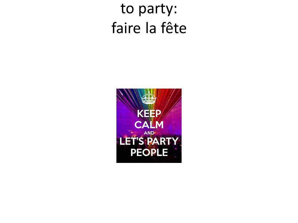 to party: faire la fête