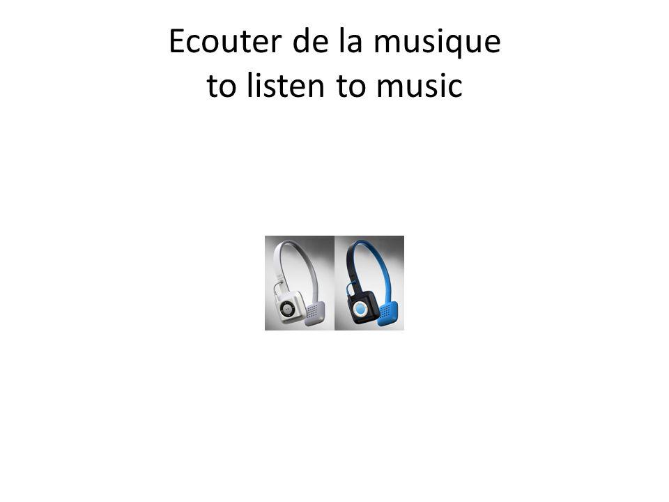 Ecouter de la musique to listen to music