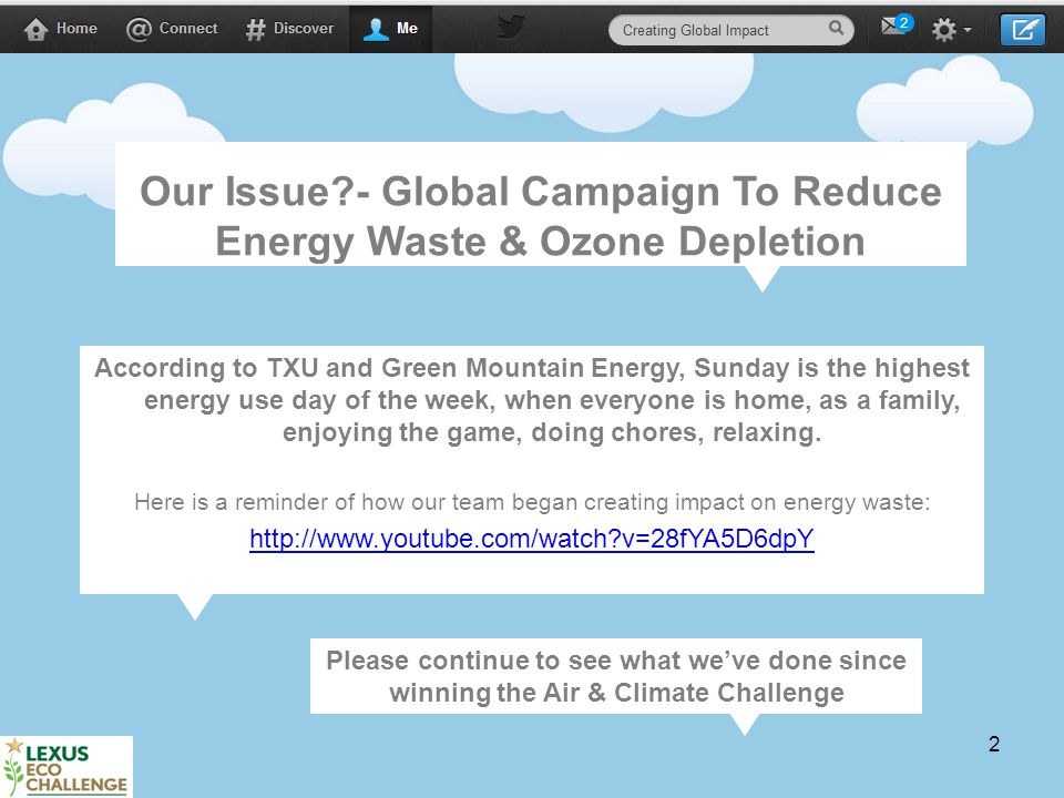 2 Our Issue - Global Campaign To Reduce Energy Waste & Ozone Depletion According to TXU and Green Mountain Energy, Sunday is the highest energy use day of the week, when everyone is home, as a family, enjoying the game, doing chores, relaxing.