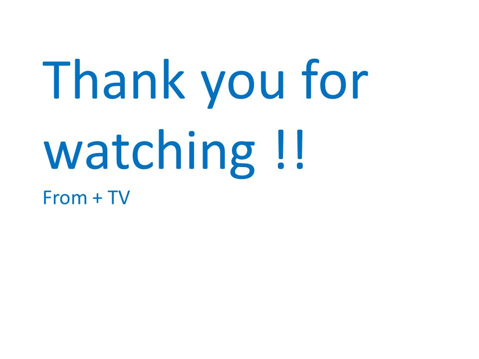 Thank you for watching !! From + TV