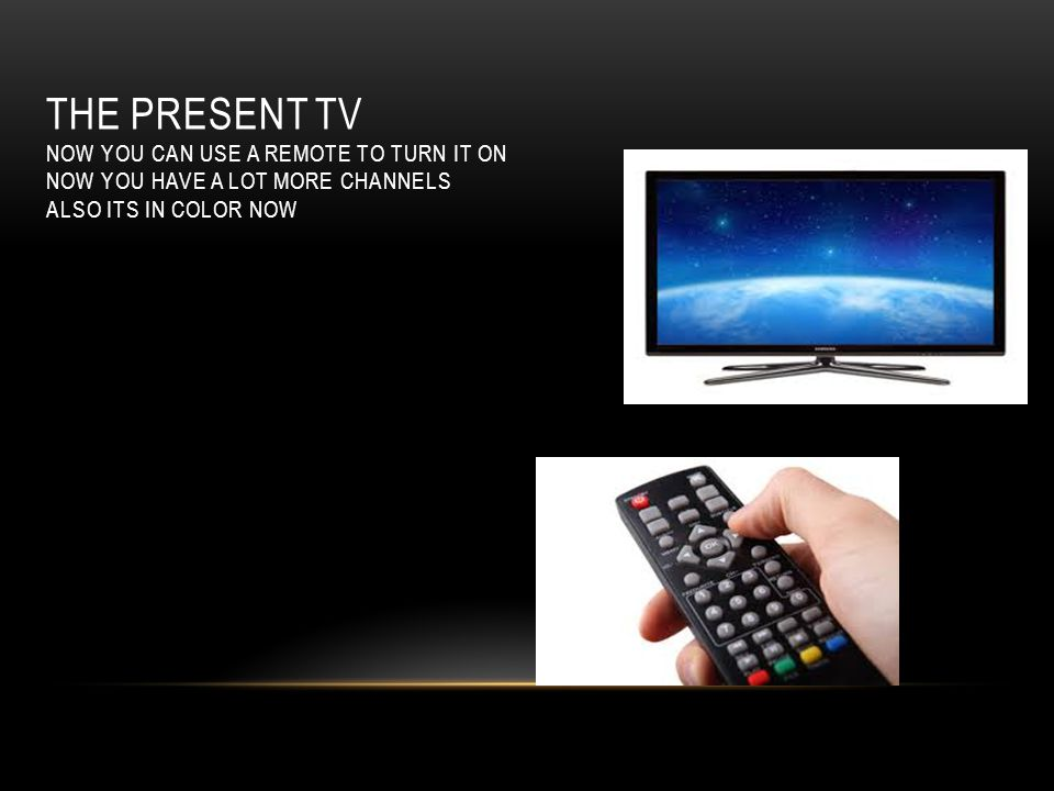 THE PRESENT TV NOW YOU CAN USE A REMOTE TO TURN IT ON NOW YOU HAVE A LOT MORE CHANNELS ALSO ITS IN COLOR NOW