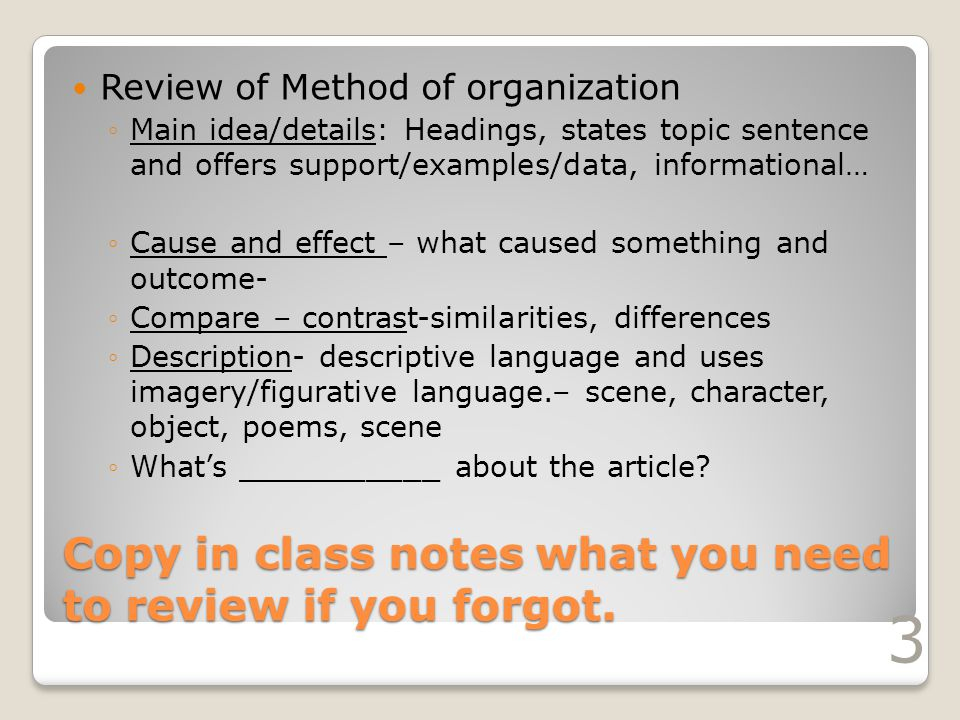 Copy in class notes what you need to review if you forgot. Review of Method of organization ◦Main idea/details: Headings, states topic sentence and of